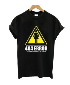 404 Girlfriend Not Found T Shirt