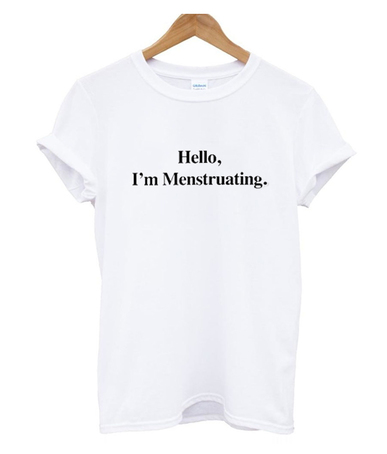 Hello I'm Menstruating T shirt