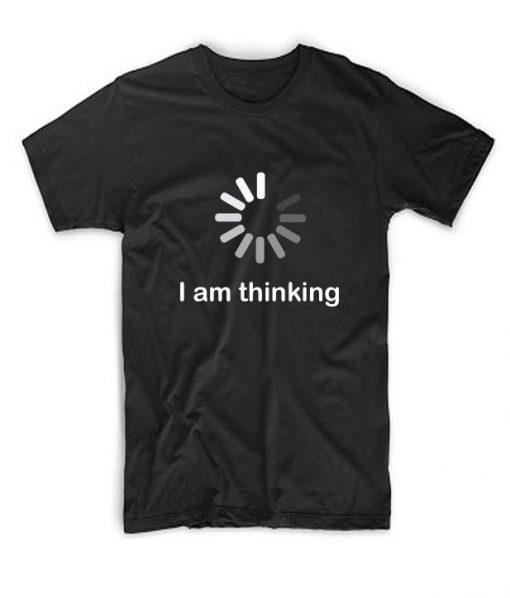 I am Thinking T shirt