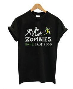 Zombies Hate Fast Food T Shirt