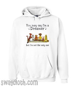 Winnie the Pooh you may say I'm a dreamer but I'm not the only one hoodie