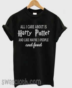 All I care about is Harry potter T-shirt