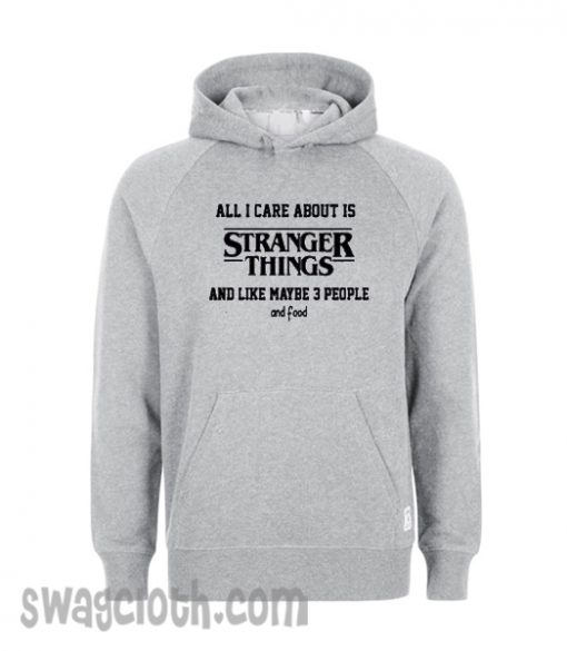 All i care about is stranger things Hoodie