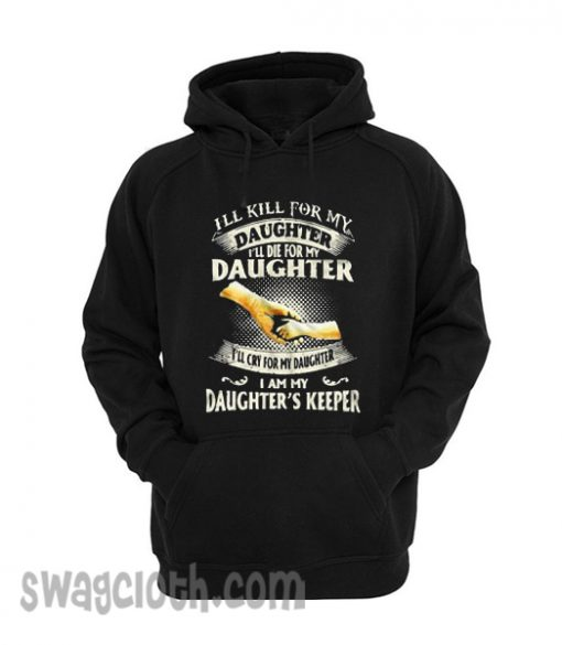 I'll kill for my daughter daily Hoodie