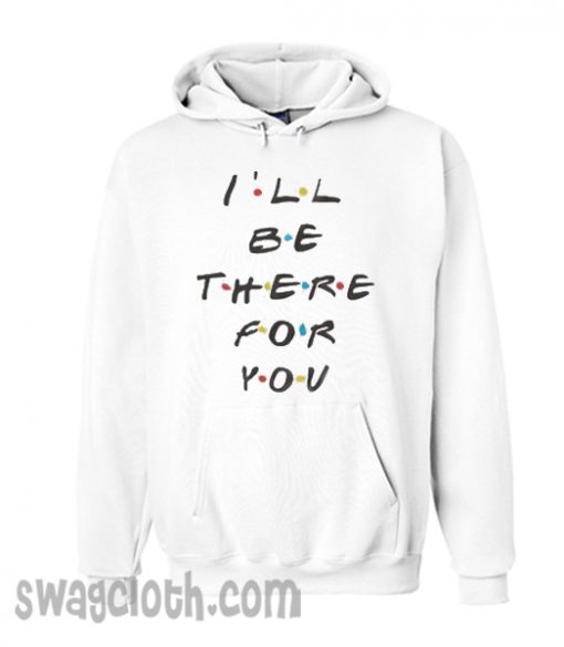 I'll Be There For You Friends daily Hoodie
