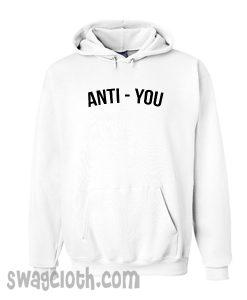 anti you Hoodie