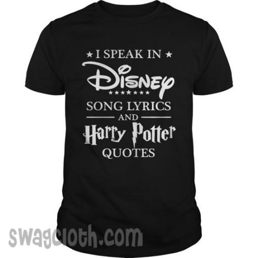 I Speak In Disney Song Lyrics And Harry Potter daily Shirt