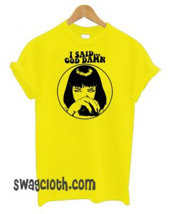Pulp Fiction Mia Wallace – I Said Goddamn daily T shirt