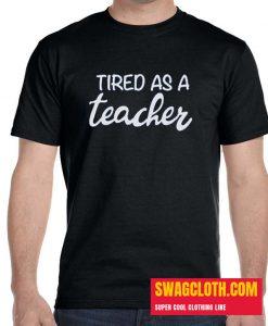 Tired as a Teacher  daily T-Shirt