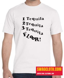 1 Tequila 2 Tequila 3 Tequila Floor Daily T-SHIRT