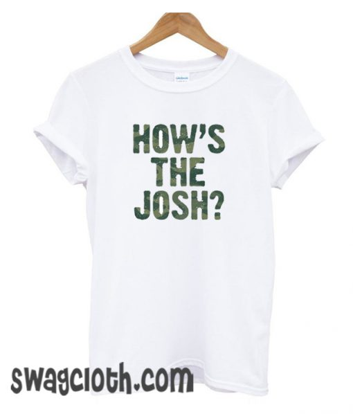 How's The Josh daily T Shirt