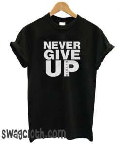 Never Give Up Daily T-shirt