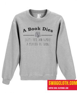A Book Dies Every Time You Watch Reality Tv Daily Sweatshirt