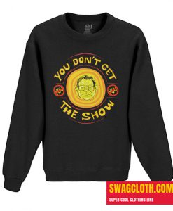 YOU DON'T GET THE SHOW Daily Sweatshirt