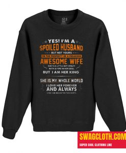 Yes I'm a spoiled husband but not yours I'm the property of a freaking awesome wife Daily Sweatshirt