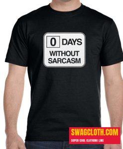Zero Days Without Sarcasm Daily t-shirt