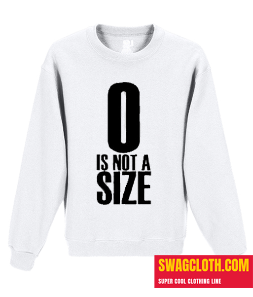 0 Is Not A Size Daily Sweatshirt