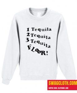 1 Tequila 2 Tequila 3 Tequila Floor Daily Sweatshirt