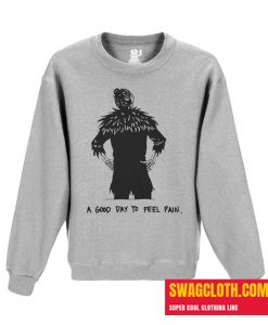 A Good Day To feel pain Daily Sweatshirt