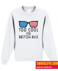 Too Cool For British Rule Daily Sweatshirt