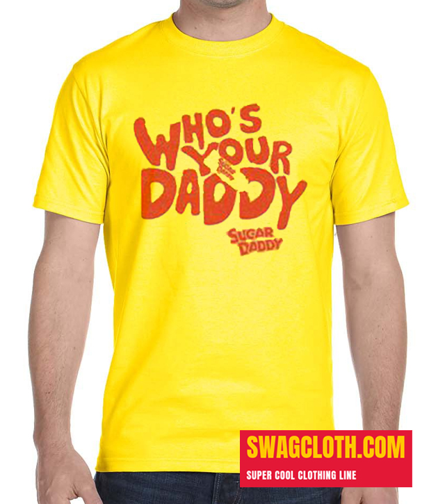Who's Your daddy Daily T Shirt