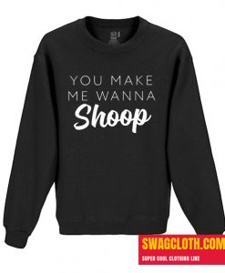 You Make Me Wanna Shoop Daily Sweatshirt