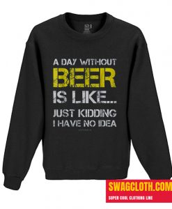 A Day Without Beer Daily Sweatshirt