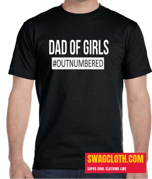 Dad of Girls Outnumbered Daily T Shirt