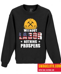 Without Labor Nothing Prospers Daily Sweatshirt