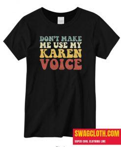 Don't Make Me Use My Karen Voice daily T Shirt