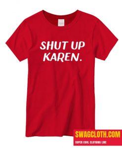 Shut Up Karen daily T Shirt